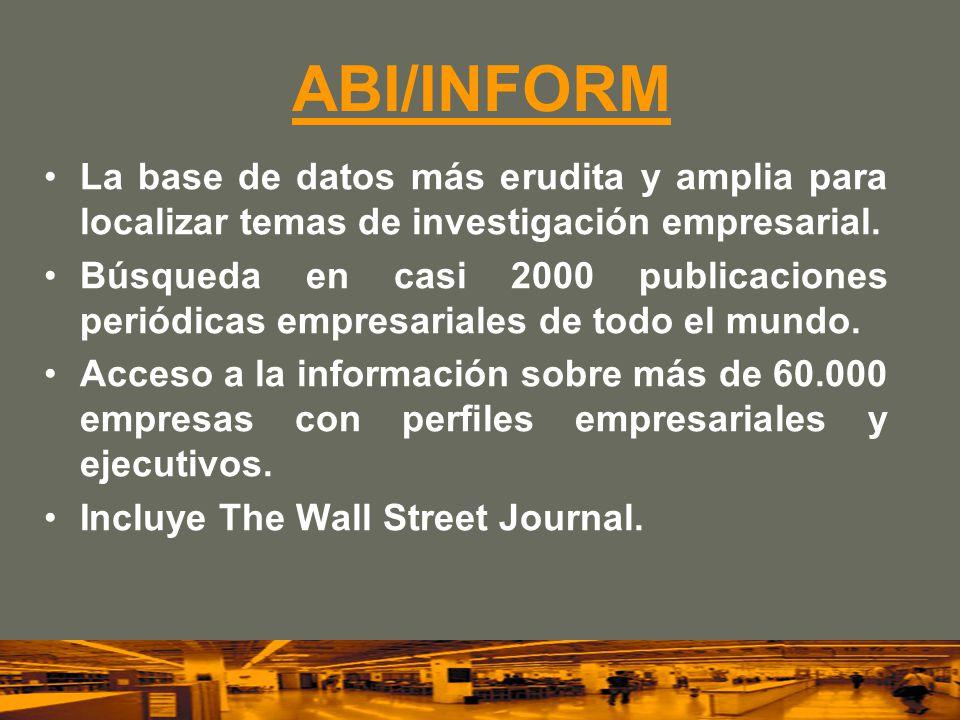 ABI/INFORM La base de datos más erudita y amplia para localizar temas de investigación empresarial. Búsqueda en casi 2000 publicaciones periódicas emp