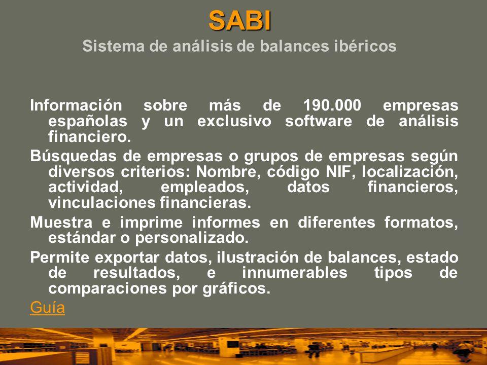 SABI SABI Sistema de análisis de balances ibéricos Información sobre más de 190.000 empresas españolas y un exclusivo software de análisis financiero.