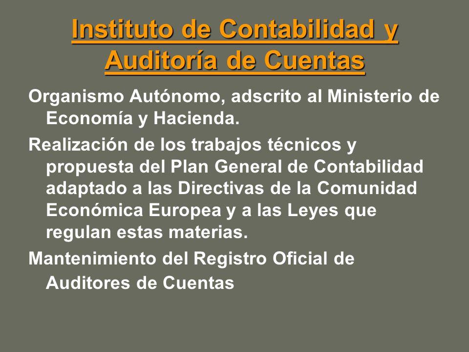 Instituto de Contabilidad y Auditoría de Cuentas Instituto de Contabilidad y Auditoría de Cuentas Organismo Autónomo, adscrito al Ministerio de Economía y Hacienda.