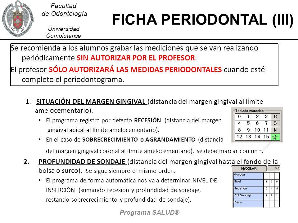Facultad de Odontología Universidad Complutense FICHA PERIODONTAL (III) Se recomienda a los alumnos grabar las mediciones que se van realizando periódicamente SIN AUTORIZAR POR EL PROFESOR.