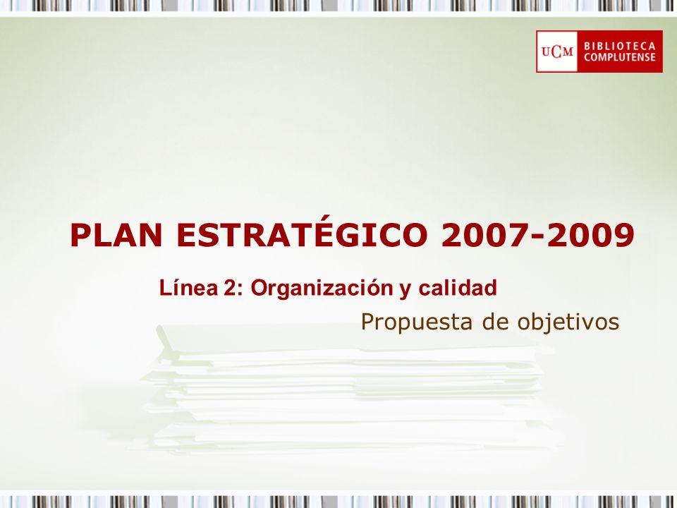 PLAN ESTRATÉGICO 2007-2009 Propuesta de objetivos Línea 2: Organización y calidad