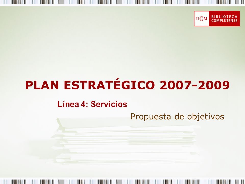 PLAN ESTRATÉGICO 2007-2009 Propuesta de objetivos Línea 4: Servicios