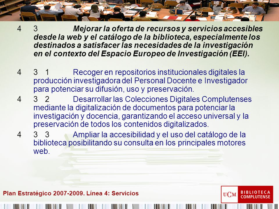 Plan Estratégico 2007-2009. Línea 4: Servicios 43Mejorar la oferta de recursos y servicios accesibles desde la web y el catálogo de la biblioteca, esp