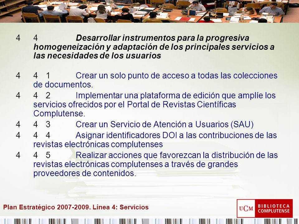 Plan Estratégico 2007-2009. Línea 4: Servicios 44Desarrollar instrumentos para la progresiva homogeneización y adaptación de los principales servicios
