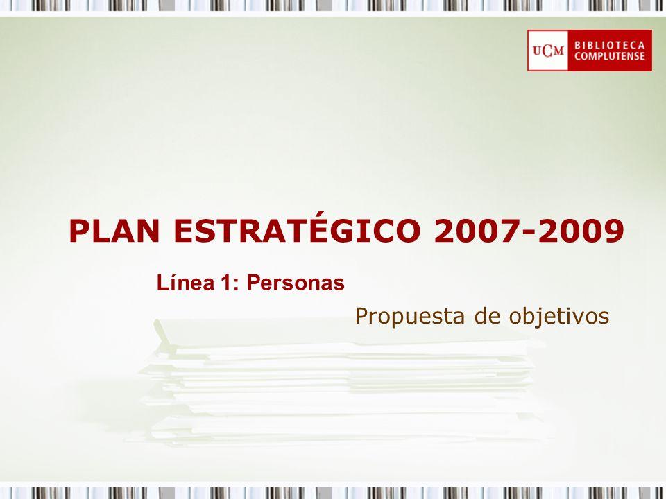 PLAN ESTRATÉGICO 2007-2009 Propuesta de objetivos Línea 1: Personas