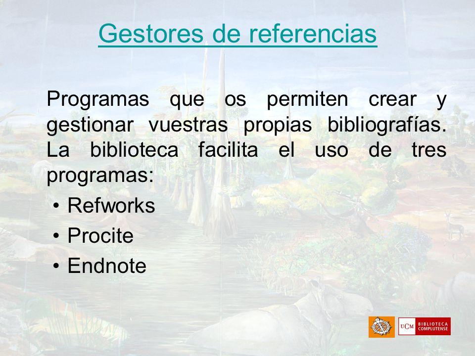 Gestores de referencias Programas que os permiten crear y gestionar vuestras propias bibliografías. La biblioteca facilita el uso de tres programas: R