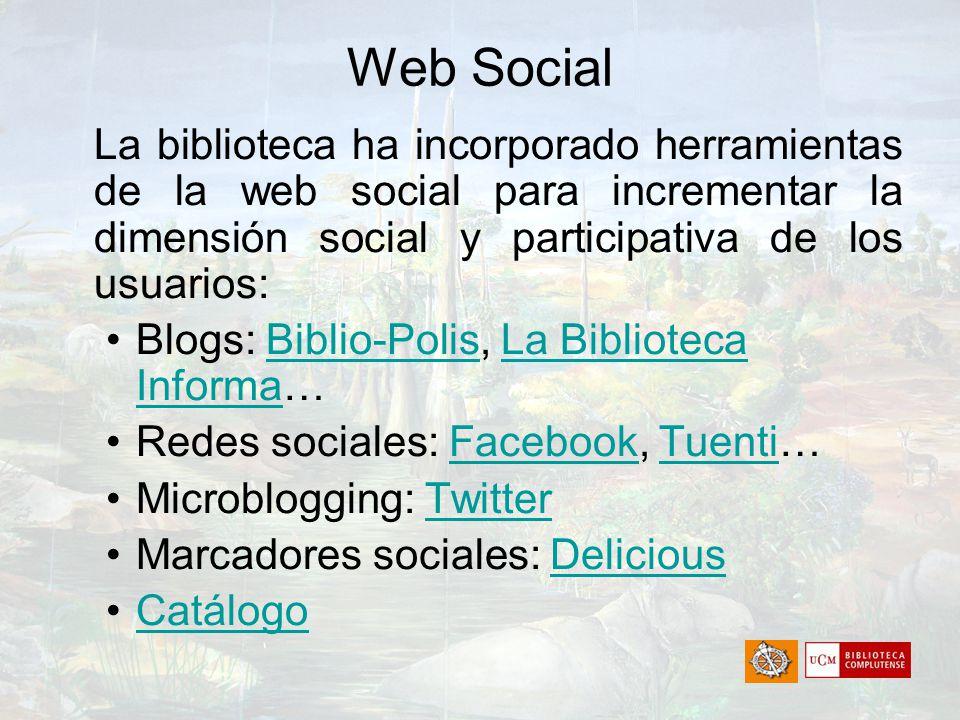 Web Social La biblioteca ha incorporado herramientas de la web social para incrementar la dimensión social y participativa de los usuarios: Blogs: Bib