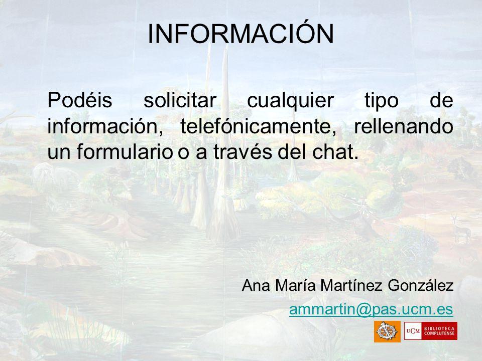 INFORMACIÓN Podéis solicitar cualquier tipo de información, telefónicamente, rellenando un formulario o a través del chat. Ana María Martínez González