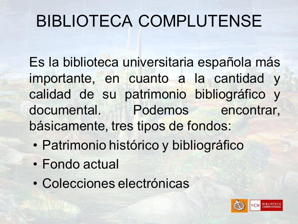 BIBLIOTECA COMPLUTENSE Es la biblioteca universitaria española más importante, en cuanto a la cantidad y calidad de su patrimonio bibliográfico y docu