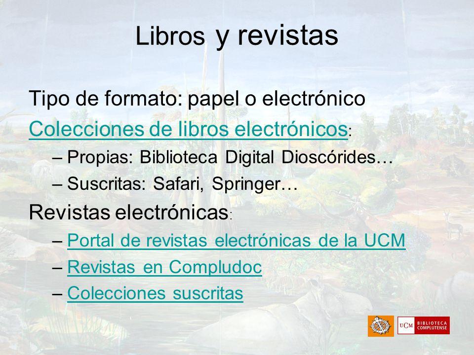Libros y revistas Tipo de formato: papel o electrónico Colecciones de libros electrónicos Colecciones de libros electrónicos : –Propias: Biblioteca Di
