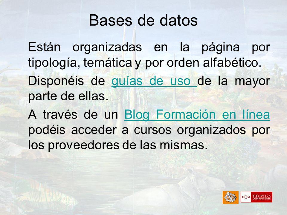 Bases de datos Están organizadas en la página por tipología, temática y por orden alfabético. Disponéis de guías de uso de la mayor parte de ellas.guí