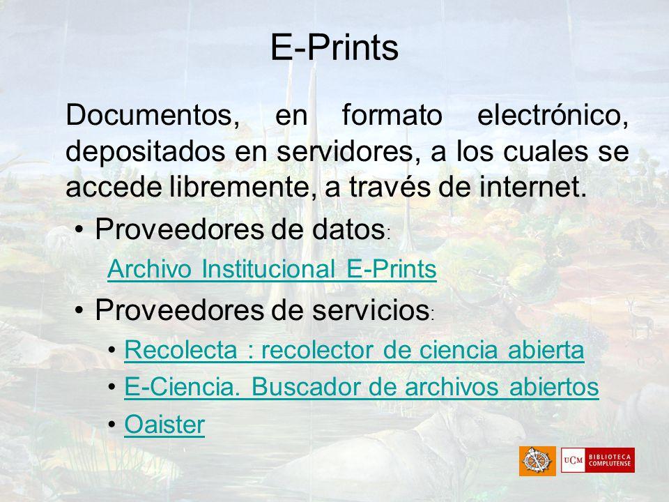 E-Prints Documentos, en formato electrónico, depositados en servidores, a los cuales se accede libremente, a través de internet. Proveedores de datos