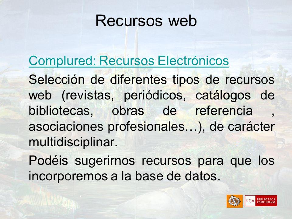 Recursos web Complured: Recursos Electrónicos Selección de diferentes tipos de recursos web (revistas, periódicos, catálogos de bibliotecas, obras de