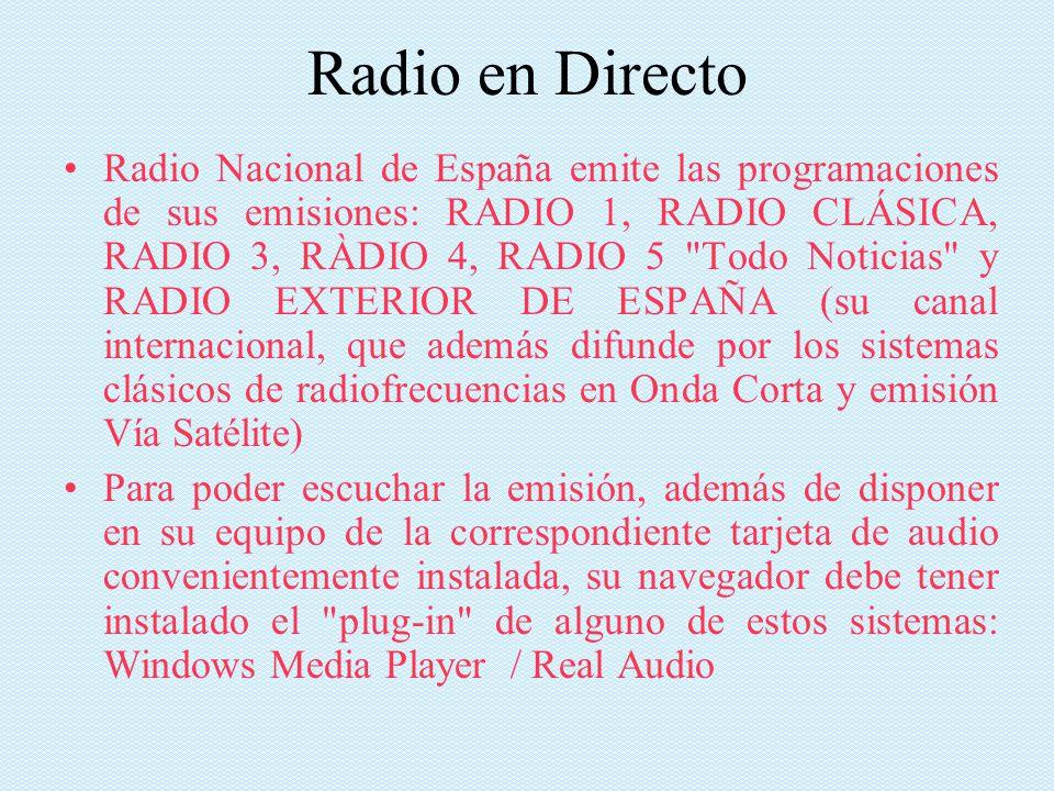 Radio en Directo Radio Nacional de España emite las programaciones de sus emisiones: RADIO 1, RADIO CLÁSICA, RADIO 3, RÀDIO 4, RADIO 5 Todo Noticias y RADIO EXTERIOR DE ESPAÑA (su canal internacional, que además difunde por los sistemas clásicos de radiofrecuencias en Onda Corta y emisión Vía Satélite) Para poder escuchar la emisión, además de disponer en su equipo de la correspondiente tarjeta de audio convenientemente instalada, su navegador debe tener instalado el plug-in de alguno de estos sistemas: Windows Media Player / Real Audio