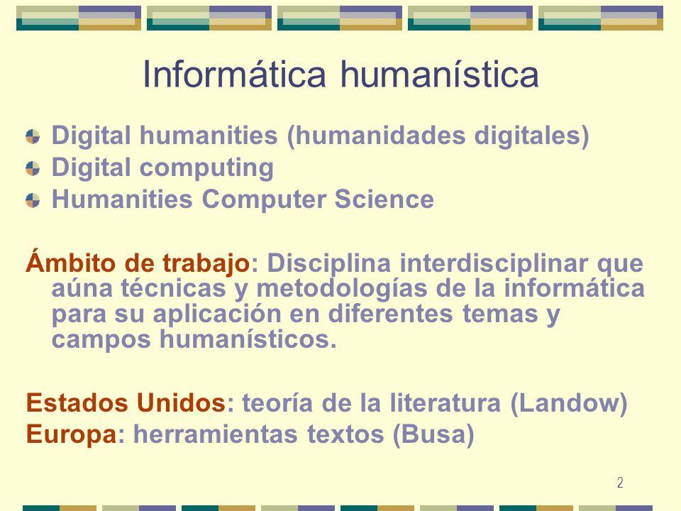 2 Informática humanística Digital humanities (humanidades digitales) Digital computing Humanities Computer Science Ámbito de trabajo: Disciplina inter