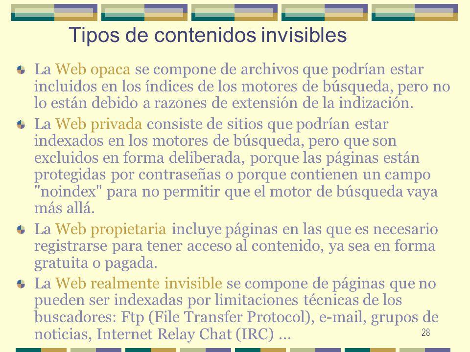 28 Tipos de contenidos invisibles La Web opaca se compone de archivos que podrían estar incluidos en los índices de los motores de búsqueda, pero no l