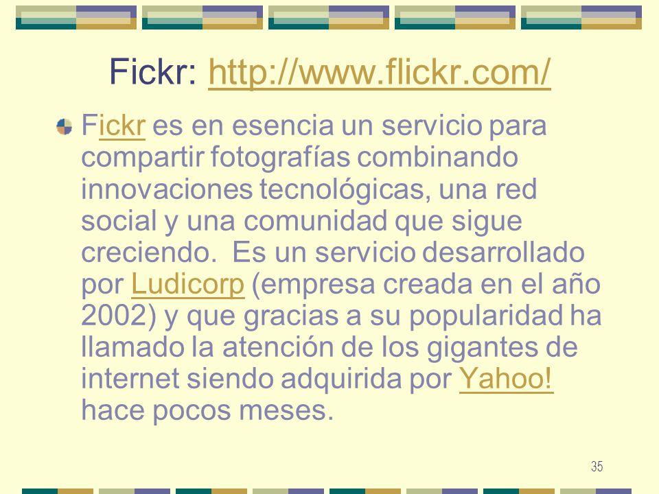 35 Fickr: http://www.flickr.com/http://www.flickr.com/ Fickr es en esencia un servicio para compartir fotografías combinando innovaciones tecnológicas