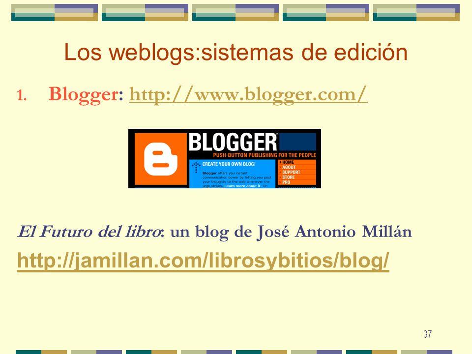 37 Los weblogs:sistemas de edición 1. Blogger: http://www.blogger.com/http://www.blogger.com/ El Futuro del libro: un blog de José Antonio Millán http