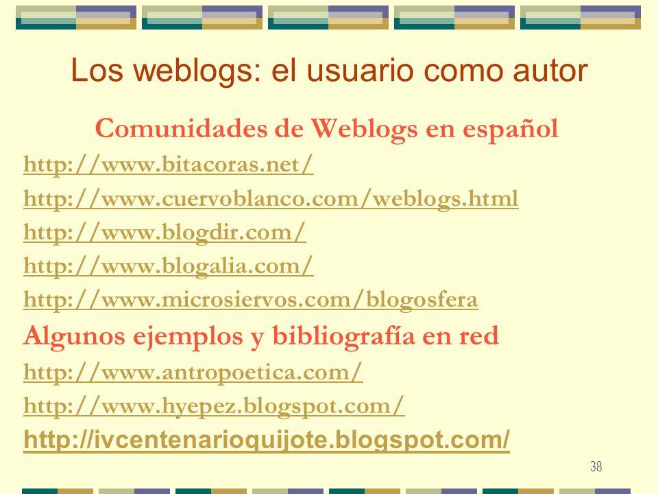 38 Los weblogs: el usuario como autor Comunidades de Weblogs en español http://www.bitacoras.net/ http://www.cuervoblanco.com/weblogs.html http://www.