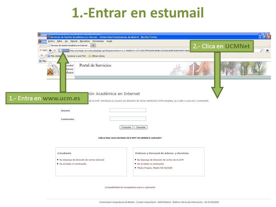 1.-Entrar en estumail 1.- Entra en www.ucm.es 2.- Clica en UCMNet