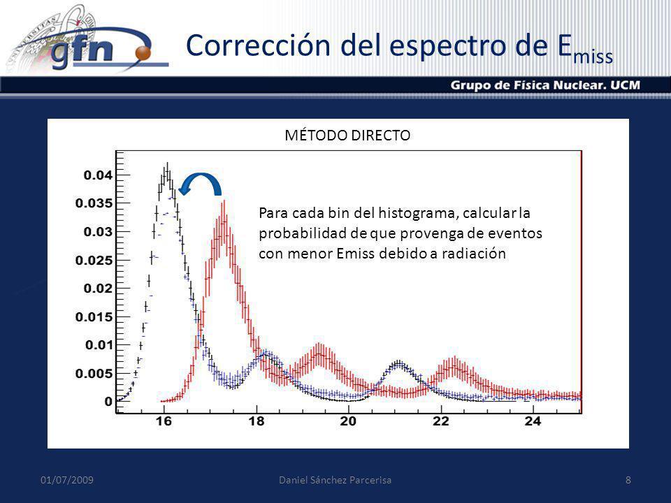 Corrección del espectro de E miss 01/07/20098Daniel Sánchez Parcerisa Para cada bin del histograma, calcular la probabilidad de que provenga de evento