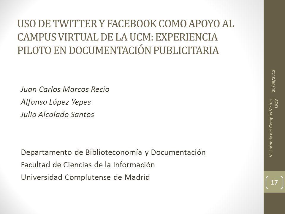 USO DE TWITTER Y FACEBOOK COMO APOYO AL CAMPUS VIRTUAL DE LA UCM: EXPERIENCIA PILOTO EN DOCUMENTACIÓN PUBLICITARIA Juan Carlos Marcos Recio Alfonso Ló