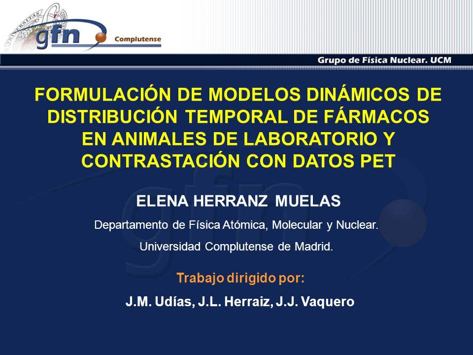 FORMULACIÓN DE MODELOS DINÁMICOS DE DISTRIBUCIÓN TEMPORAL DE FÁRMACOS EN ANIMALES DE LABORATORIO Y CONTRASTACIÓN CON DATOS PET Departamento de Física