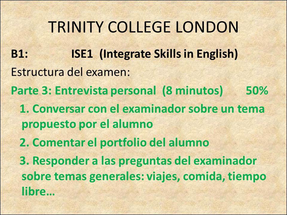 TRINITY COLLEGE LONDON B1: ISE1 (Integrate Skills in English) Estructura del examen: Parte 3: Entrevista personal (8 minutos) 50% 1. Conversar con el