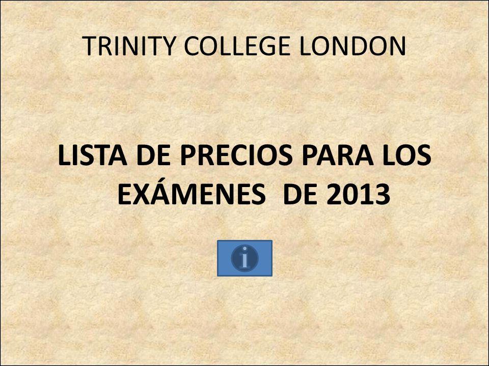 TRINITY COLLEGE LONDON LISTA DE PRECIOS PARA LOS EXÁMENES DE 2013