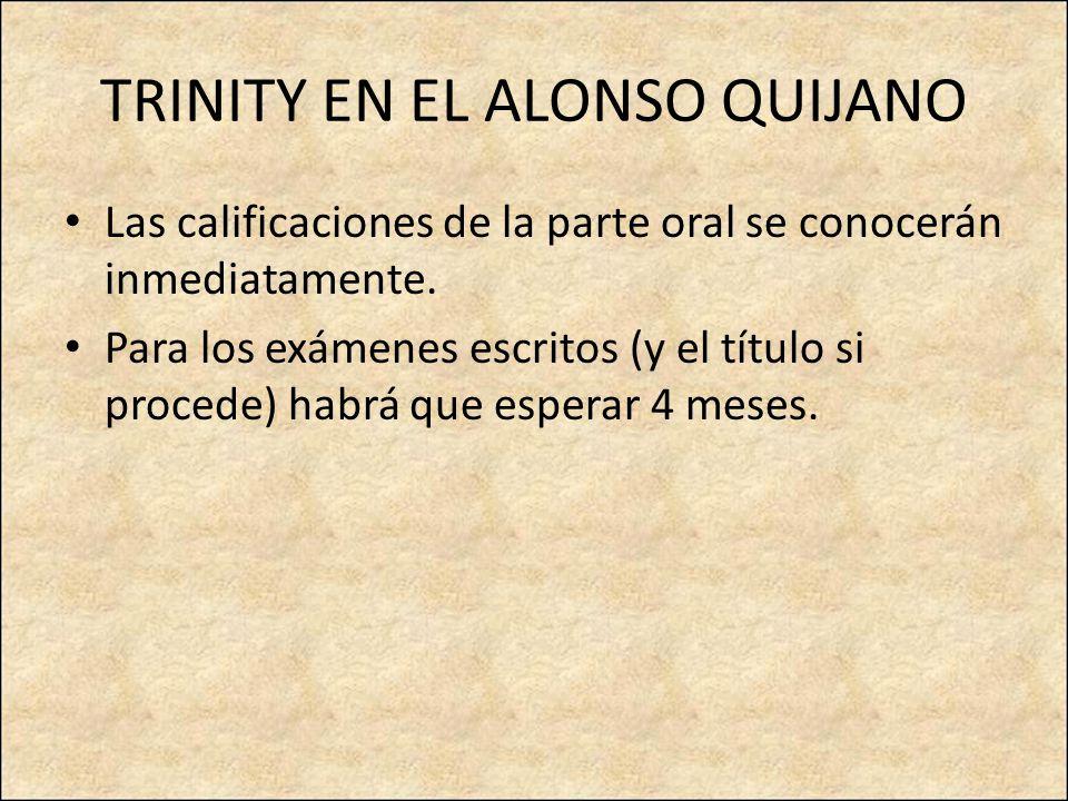 TRINITY EN EL ALONSO QUIJANO Las calificaciones de la parte oral se conocerán inmediatamente.