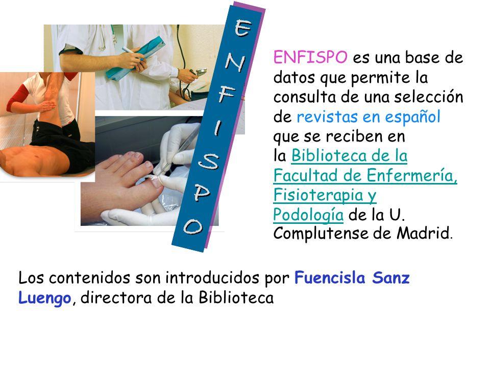 ENFISPO es una base de datos que permite la consulta de una selección de revistas en español que se reciben en la Biblioteca de la Facultad de Enferme