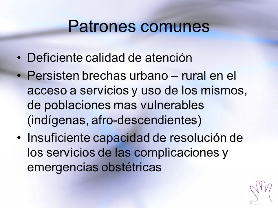Patrones comunes Deficiente calidad de atención Persisten brechas urbano – rural en el acceso a servicios y uso de los mismos, de poblaciones mas vuln