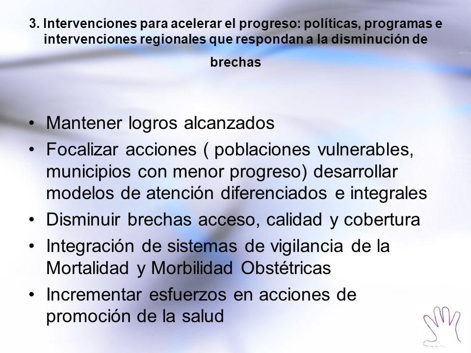 3. Intervenciones para acelerar el progreso: políticas, programas e intervenciones regionales que respondan a la disminución de brechas Mantener logro