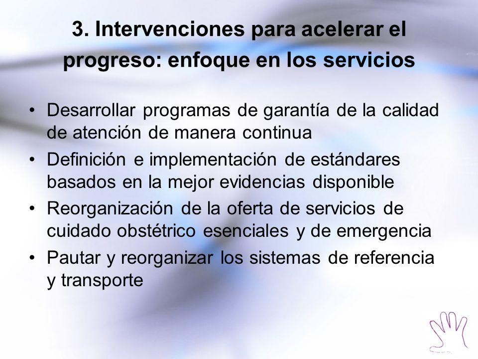 3. Intervenciones para acelerar el progreso: enfoque en los servicios Desarrollar programas de garantía de la calidad de atención de manera continua D