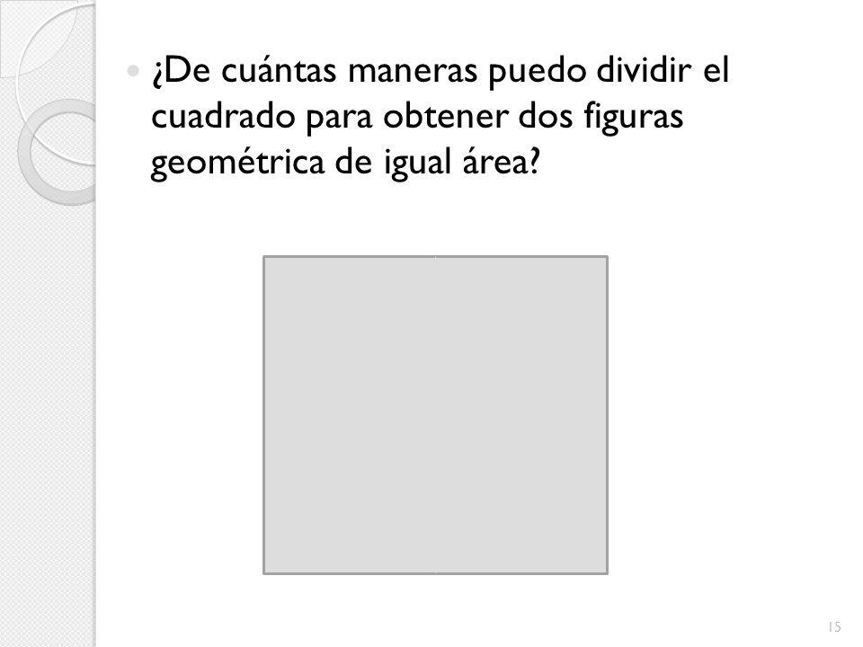¿De cuántas maneras puedo dividir el cuadrado para obtener dos figuras geométrica de igual área? 15