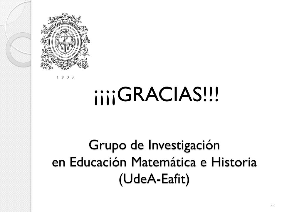 Grupo de Investigación en Educación Matemática e Historia (UdeA-Eafit) 33 ¡¡¡¡GRACIAS!!!