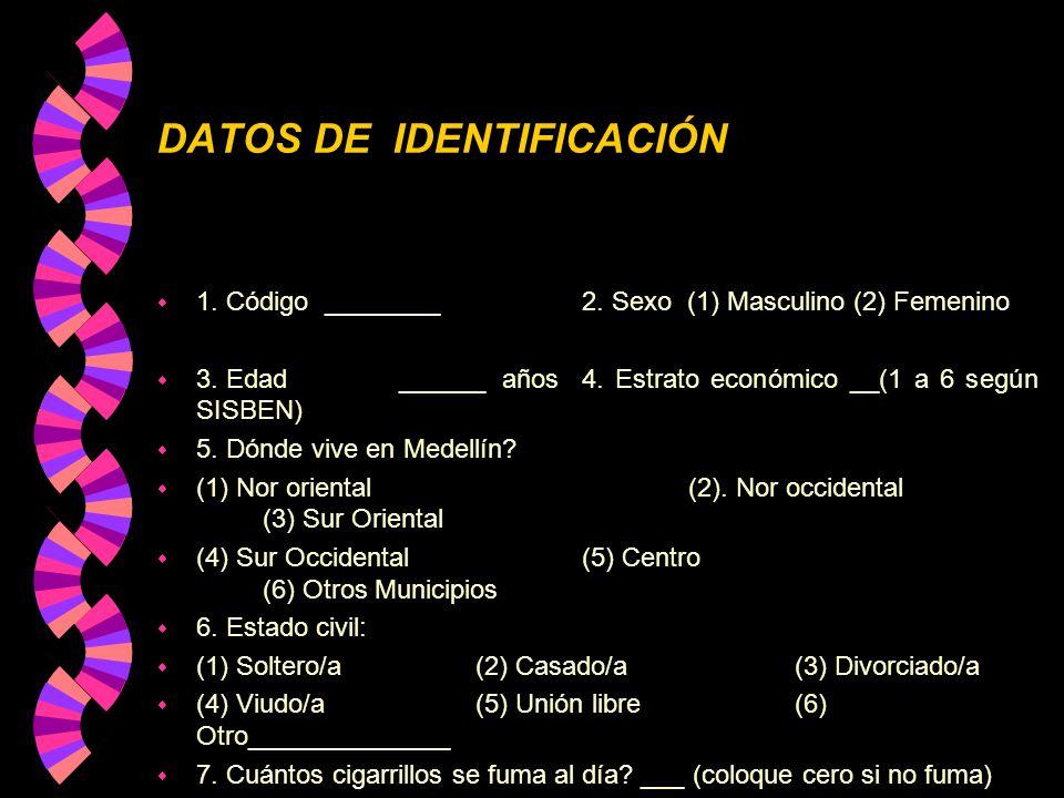 DATOS DE IDENTIFICACIÓN w 1. Código ________2. Sexo (1) Masculino (2) Femenino w 3. Edad ______ años4. Estrato económico __(1 a 6 según SISBEN) w 5. D