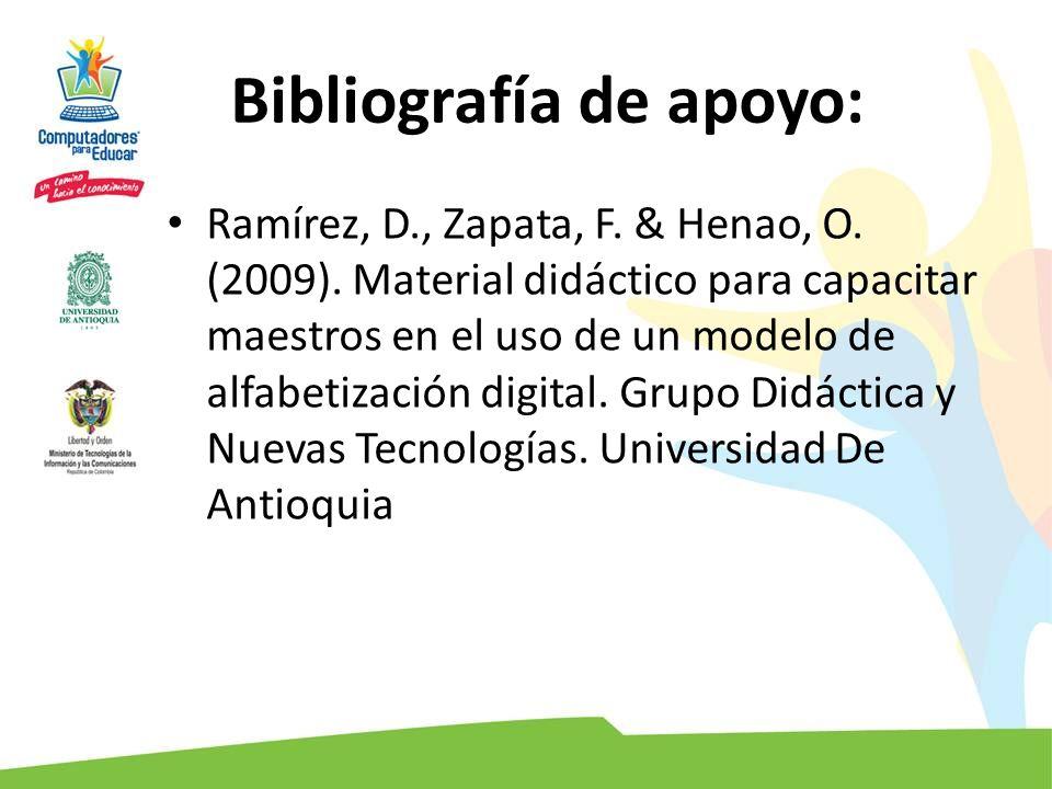 Bibliografía de apoyo: Ramírez, D., Zapata, F. & Henao, O. (2009). Material didáctico para capacitar maestros en el uso de un modelo de alfabetización