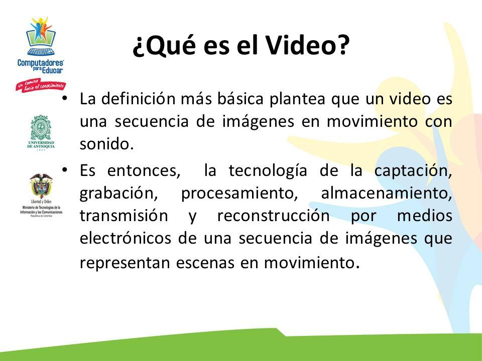 ¿Qué es el Video? La definición más básica plantea que un video es una secuencia de imágenes en movimiento con sonido. Es entonces, la tecnología de l