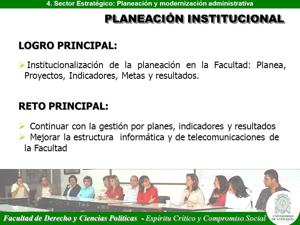 4. Sector Estratégico: Planeación y modernización administrativa PLANEACIÓN INSTITUCIONAL Facultad de Derecho y Ciencias Políticas - Espíritu Crítico