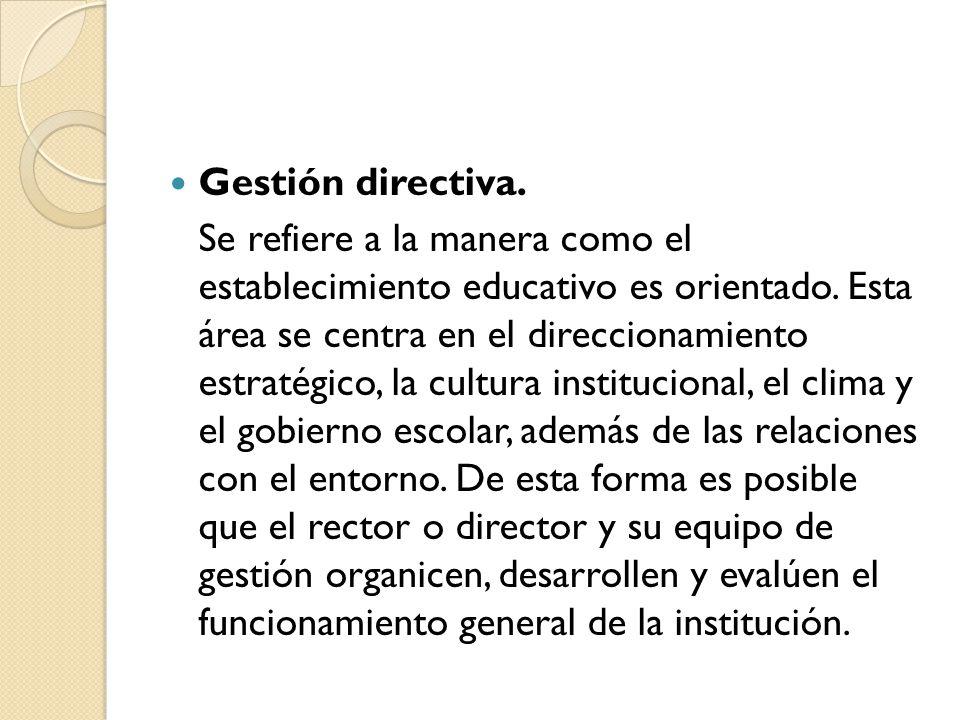 Gestión directiva.Se refiere a la manera como el establecimiento educativo es orientado.