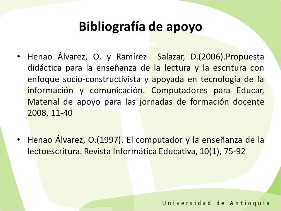 Bibliografía de apoyo Henao Álvarez, O. y Ramírez Salazar, D.(2006).Propuesta didáctica para la enseñanza de la lectura y la escritura con enfoque soc