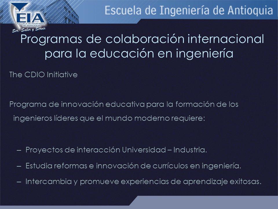 Programas de colaboración internacional para la educación en ingeniería The CDIO Initiative Programa de innovación educativa para la formación de los ingenieros líderes que el mundo moderno requiere: – Proyectos de interacción Universidad – Industria.