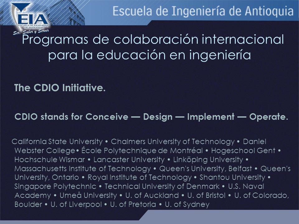 Programas de colaboración internacional para la educación en ingeniería The CDIO Initiative. CDIO stands for Conceive Design Implement Operate. Califo