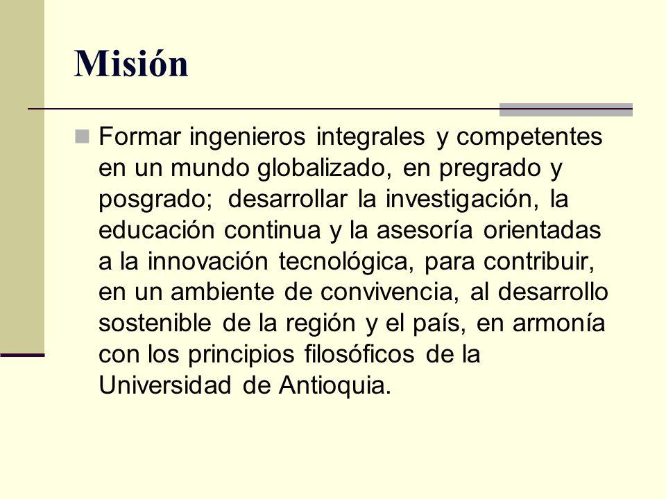 Misión Formar ingenieros integrales y competentes en un mundo globalizado, en pregrado y posgrado; desarrollar la investigación, la educación continua