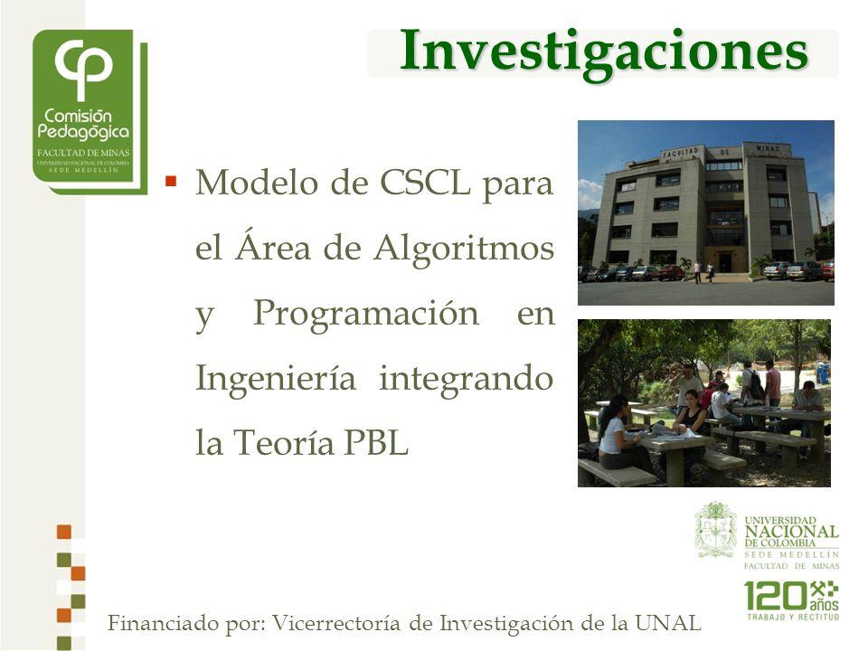 Investigaciones Modelo de CSCL para el Área de Algoritmos y Programación en Ingeniería integrando la Teoría PBL Financiado por: Vicerrectoría de Investigación de la UNAL
