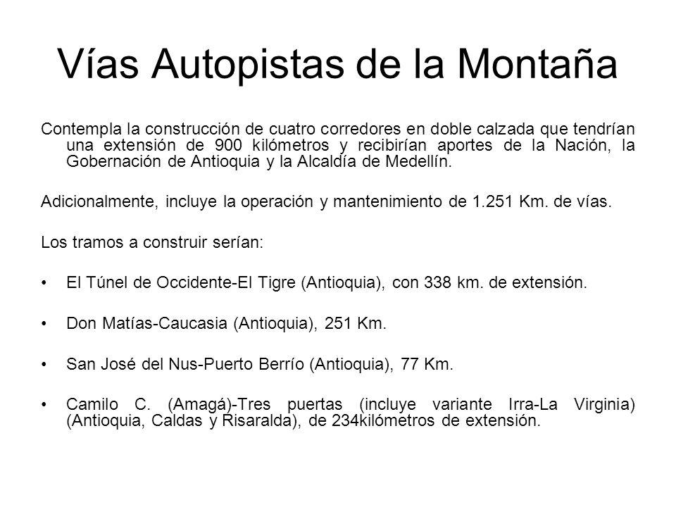 Vías Autopistas de la Montaña Contempla la construcción de cuatro corredores en doble calzada que tendrían una extensión de 900 kilómetros y recibirían aportes de la Nación, la Gobernación de Antioquia y la Alcaldía de Medellín.