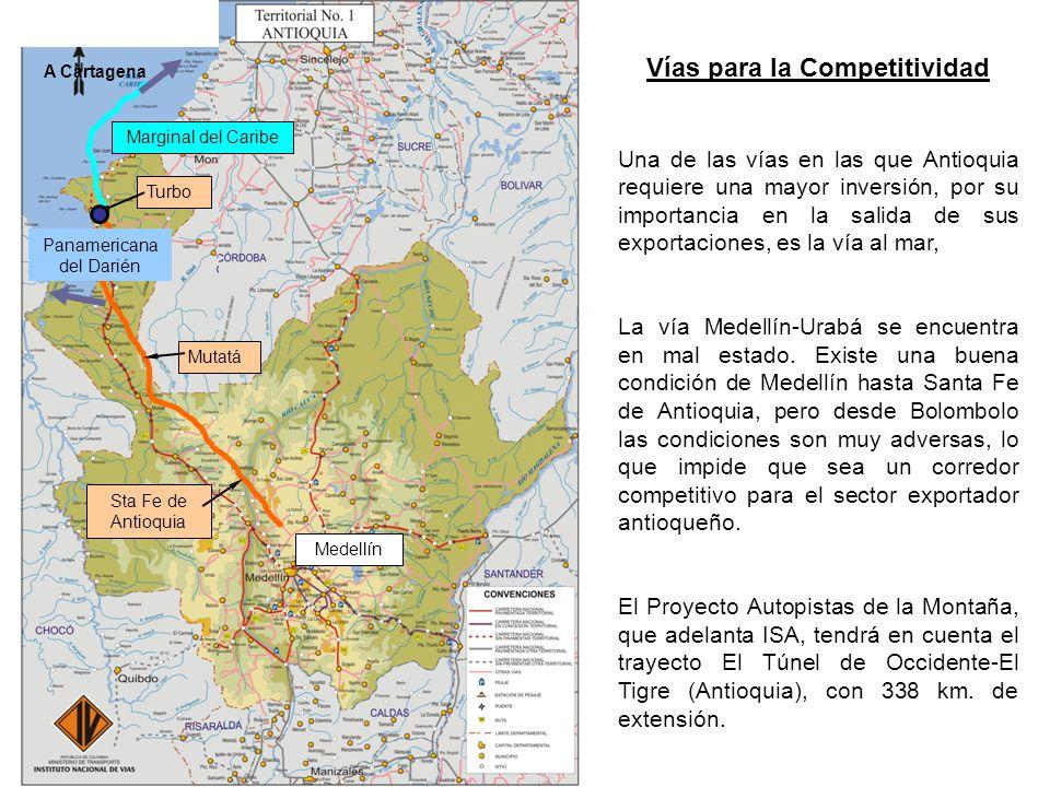 Sta Fe de Antioquia Mutatá Turbo Panamericana del Darién Medellín A Cartagena Marginal del Caribe Vías para la Competitividad Una de las vías en las que Antioquia requiere una mayor inversión, por su importancia en la salida de sus exportaciones, es la vía al mar, La vía Medellín-Urabá se encuentra en mal estado.