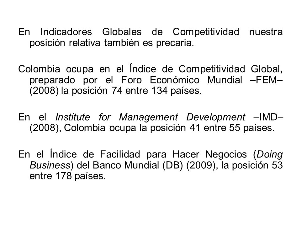 En Indicadores Globales de Competitividad nuestra posición relativa también es precaria. Colombia ocupa en el Índice de Competitividad Global, prepara