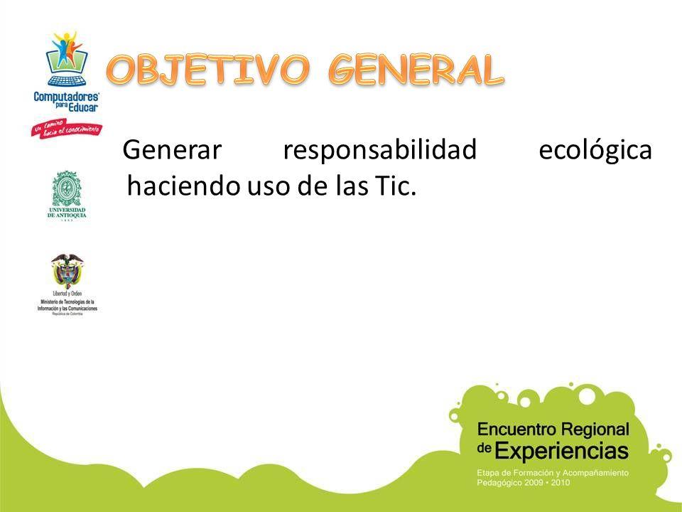 Generar responsabilidad ecológica haciendo uso de las Tic.